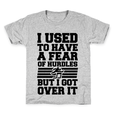 I Used to have a fear of Hurdles, Then I Got Over It Kids T-Shirt
