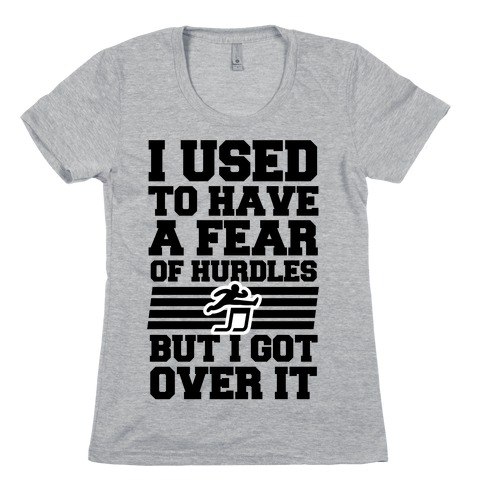 I Used to have a fear of Hurdles, Then I Got Over It Womens T-Shirt