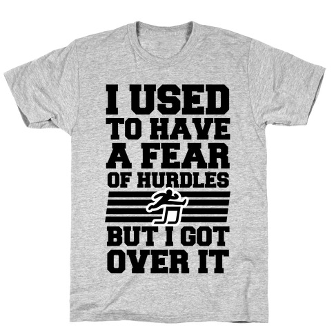 I Used to have a fear of Hurdles, Then I Got Over It T-Shirt