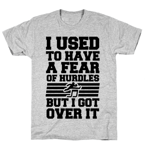 I Used to have a fear of Hurdles, Then I Got Over It Mens T-Shirt