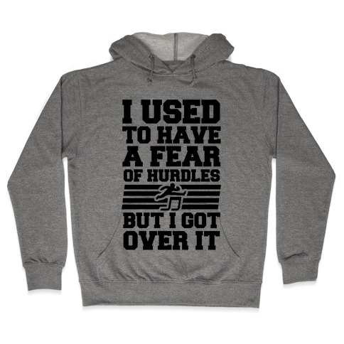 I Used to have a fear of Hurdles, Then I Got Over It Hooded Sweatshirt