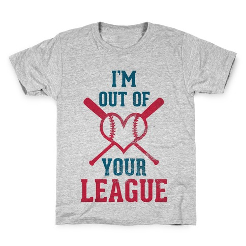 I'm Out of Your League Kids T-Shirt