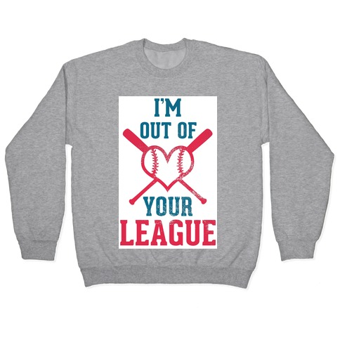 I'm Out of Your League Pullover