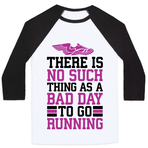 There Is No Such Thing As A Bad Day To Go Running Baseball Tee