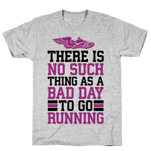 There Is No Such Thing As A Bad Day To Go Running Mens T-Shirt