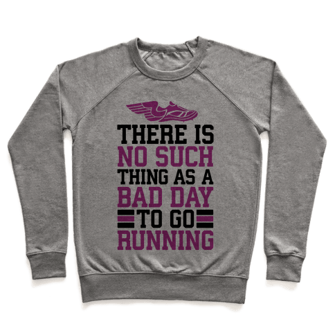 There Is No Such Thing As A Bad Day To Go Running Pullover