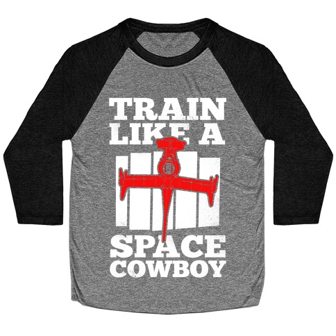 Train Like a Space Cowboy Baseball Tee