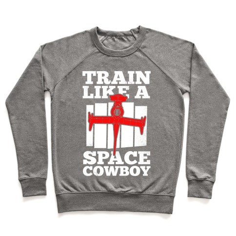 Train Like a Space Cowboy Pullover