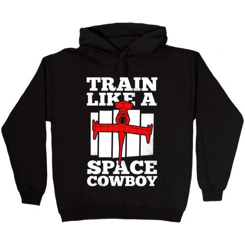 Train Like a Space Cowboy Hooded Sweatshirt