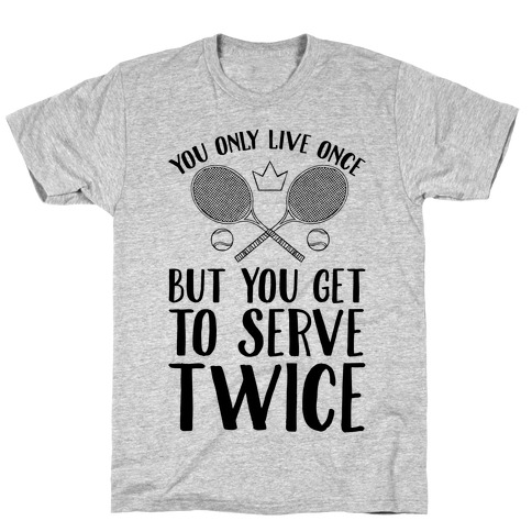 You Only Live Once But You Get To Serve Twice Mens/Unisex T-Shirt