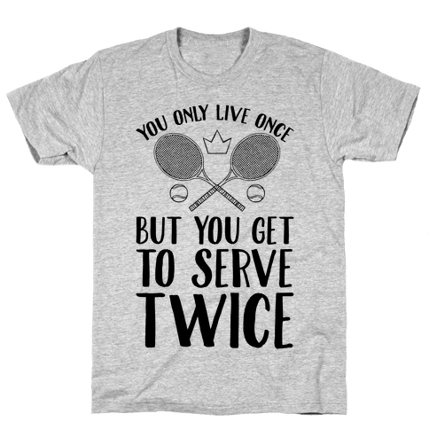You Only Live Once But You Get To Serve Twice Mens T-Shirt