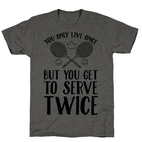 You Only Live Once But You Get To Serve Twice
