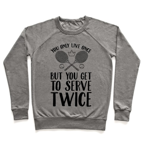 You Only Live Once But You Get To Serve Twice Pullover