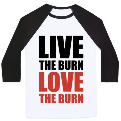 Live The Burn Love The Burn Baseball Tee