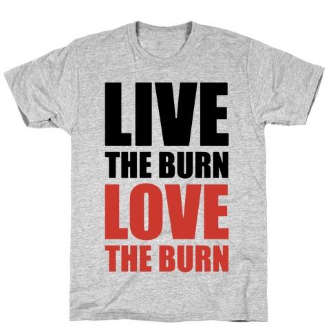 Live The Burn Love The Burn Mens T-Shirt