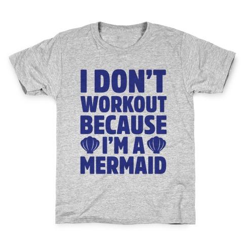 I Don't Workout Because I'm A Mermaid Kids T-Shirt