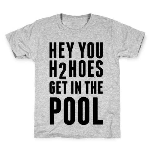 Hey You H2Hoes Get In The Pool Kids T-Shirt