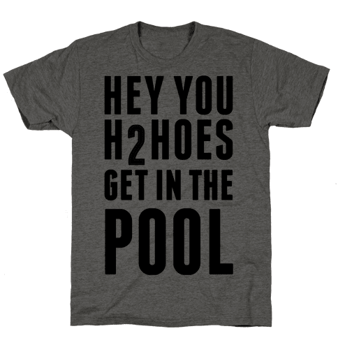 Hey You H2Hoes Get In The Pool