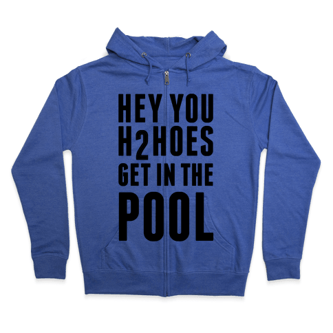 Hey You H2Hoes Get In The Pool Zip Hoodie