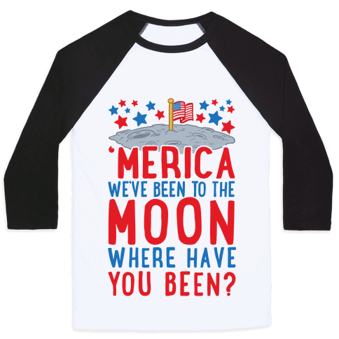 'Merica We've Been To The Moon Where Have You Been? (Patriotic Baseball Tee) Baseball Tee