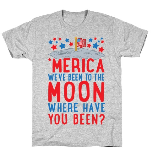 'Merica We've Been To The Moon Where Have You Been? (Patriotic Baseball Tee) T-Shirt