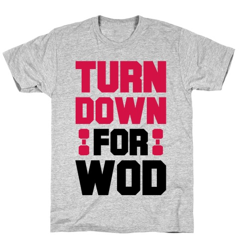 Turn Down For Wod T-Shirt