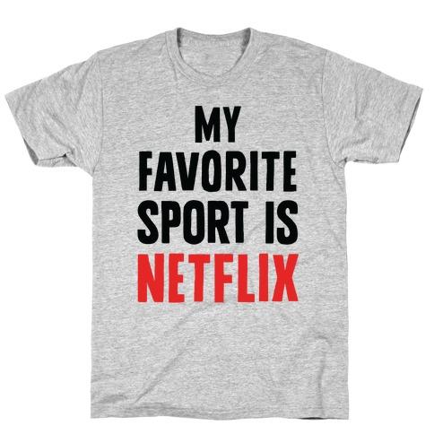 My Favorite Sport Is Netflix Mens/Unisex T-Shirt