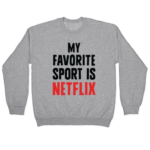 My Favorite Sport Is Netflix Pullover