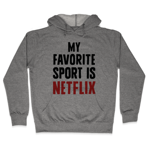 My Favorite Sport Is Netflix Hooded Sweatshirt