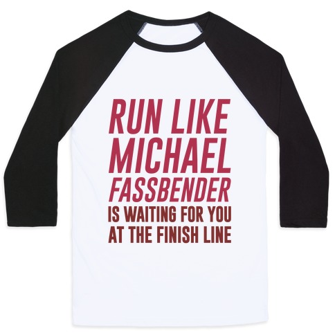 Run Like Michael Fassbender Is Waiting For You At The Finish Line Baseball Tee