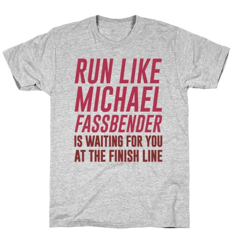 Run Like Michael Fassbender Is Waiting For You At The Finish Line T-Shirt