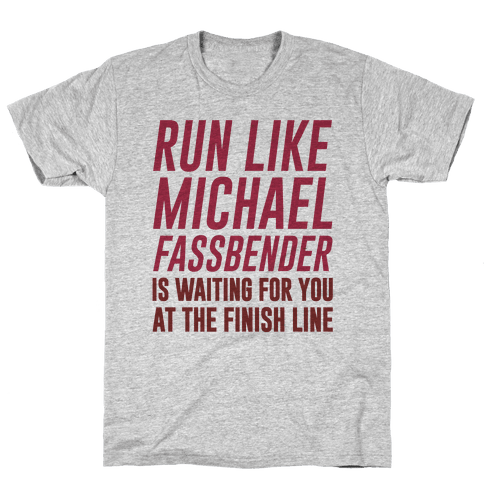 Run Like Michael Fassbender Is Waiting For You At The Finish Line Mens T-Shirt