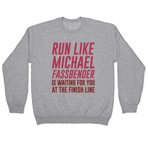 Run Like Michael Fassbender Is Waiting For You At The Finish Line Pullover