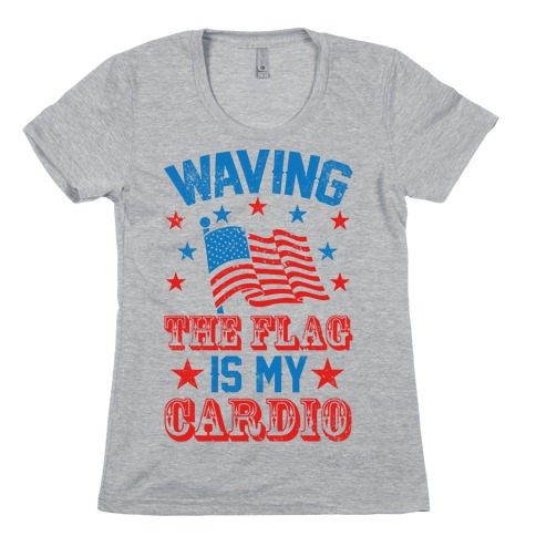 Waving The Flag Is My Cardio Womens T-Shirt