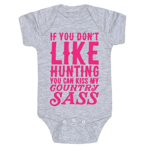 If You Don't Like Hunting You Can Kiss My Country Sass Baby Onesy