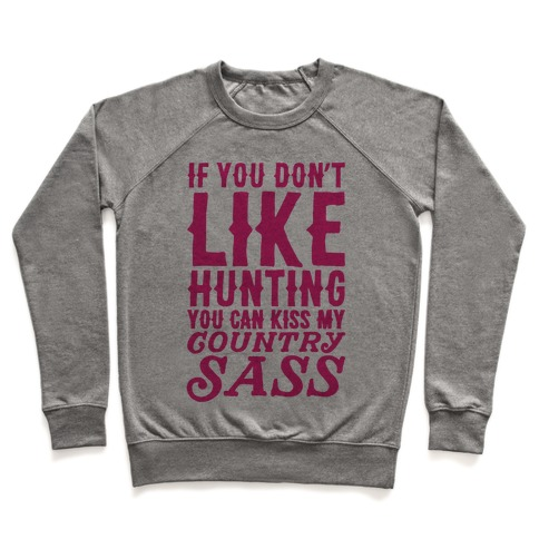 If You Don't Like Hunting You Can Kiss My Country Sass Pullover