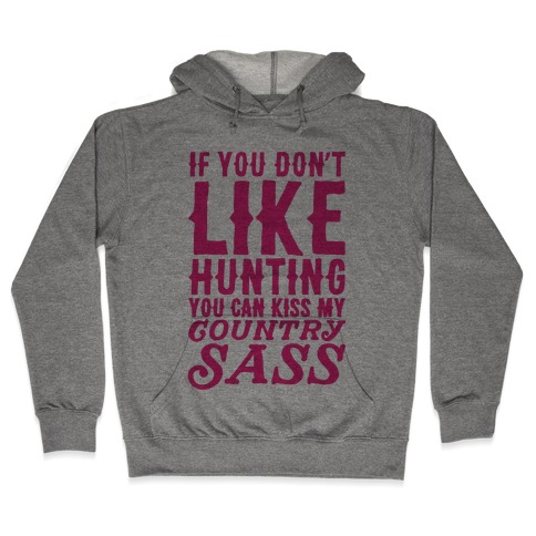 If You Don't Like Hunting You Can Kiss My Country Sass Hooded Sweatshirt