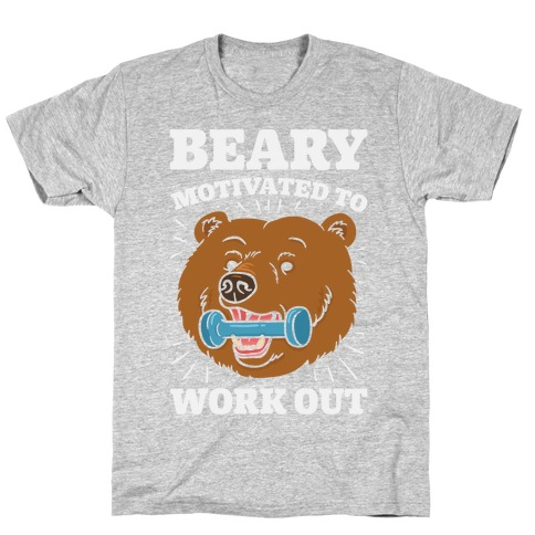 Beary Motivated To Work Out T-Shirt
