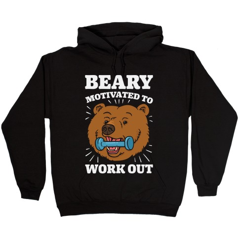 Beary Motivated To Work Out Hooded Sweatshirt