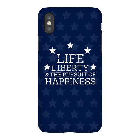 Life, Liberty, and The Pursuit of Happiness Phone Case