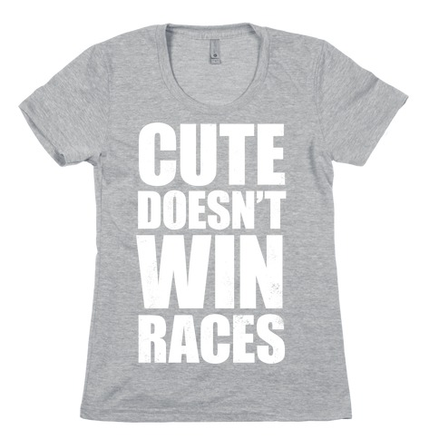 Cute Doesn't Win Races (White Ink) Womens T-Shirt