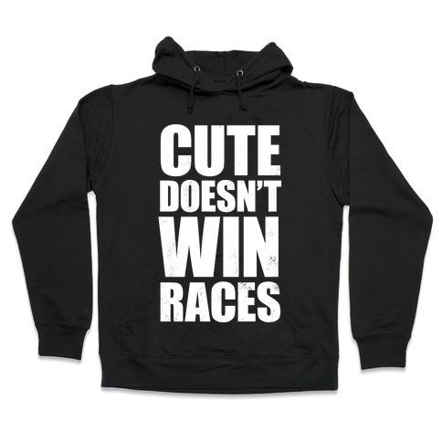 Cute Doesn't Win Races (White Ink) Hooded Sweatshirt