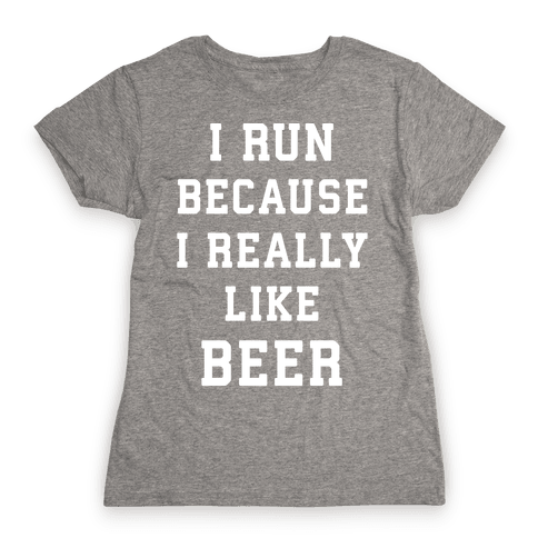 I Run Because I Really Like Beer Womens T-Shirt