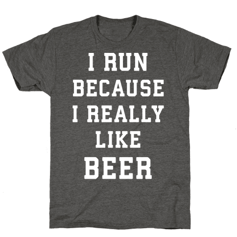 I Run Because I Really Like Beer
