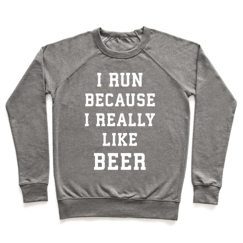 I Run Because I Really Like Beer Pullover