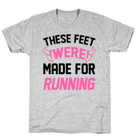 These Feet Were Made For Running Mens T-Shirt