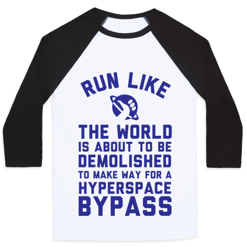 Run Like The World Is About To Be Demolished To Make Way For A Hyperspce Bypass Baseball Tee