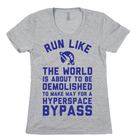 Run Like The World Is About To Be Demolished To Make Way For A Hyperspce Bypass Womens T-Shirt