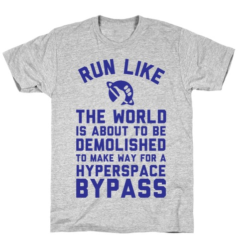 Run Like The World Is About To Be Demolished To Make Way For A Hyperspce Bypass T-Shirt