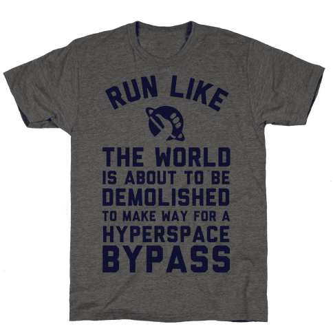 Run Like The World Is About To Be Demolished To Make Way For A Hyperspce Bypass